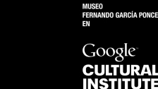 Noticia Museo Fernando García Ponce-Macay ingresa al Google Art Project